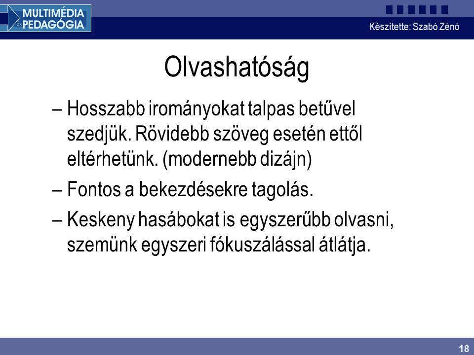 Készítette: Szabó Zénó 18 Olvashatóság –Hosszabb irományokat talpas betűvel szedjük. Rövidebb szöveg esetén ettől eltérhetünk. (modernebb dizájn) –Fon