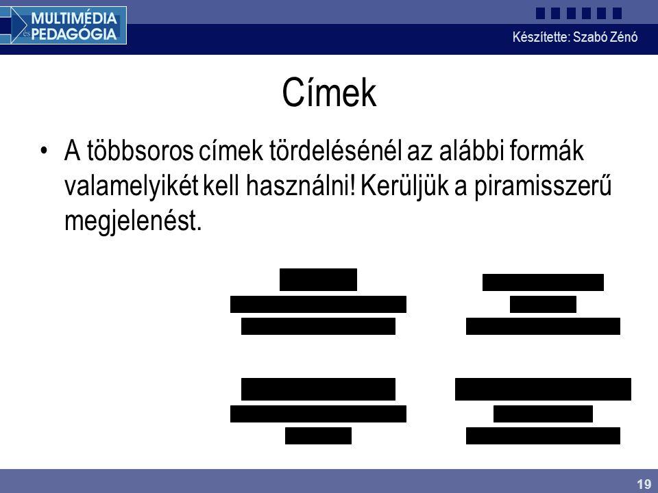 Készítette: Szabó Zénó 19 Címek A többsoros címek tördelésénél az alábbi formák valamelyikét kell használni! Kerüljük a piramisszerű megjelenést.