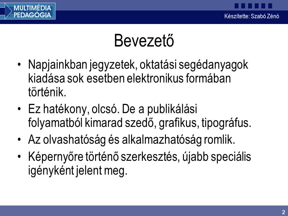 Készítette: Szabó Zénó 2 Bevezető Napjainkban jegyzetek, oktatási segédanyagok kiadása sok esetben elektronikus formában történik. Ez hatékony, olcsó.