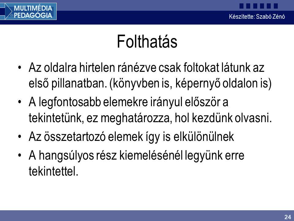 Készítette: Szabó Zénó 24 Folthatás Az oldalra hirtelen ránézve csak foltokat látunk az első pillanatban. (könyvben is, képernyő oldalon is) A legfont
