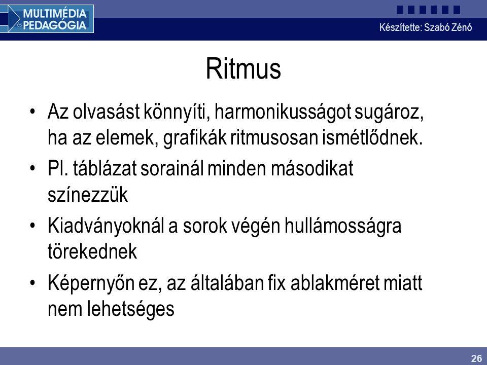 Készítette: Szabó Zénó 26 Ritmus Az olvasást könnyíti, harmonikusságot sugároz, ha az elemek, grafikák ritmusosan ismétlődnek. Pl. táblázat sorainál m