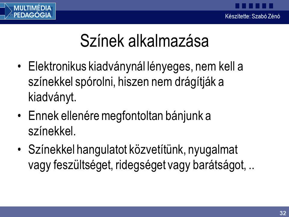 Készítette: Szabó Zénó 32 Színek alkalmazása Elektronikus kiadványnál lényeges, nem kell a színekkel spórolni, hiszen nem drágítják a kiadványt. Ennek
