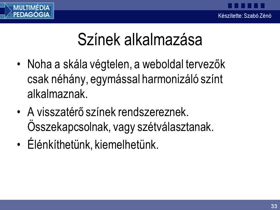 Készítette: Szabó Zénó 33 Színek alkalmazása Noha a skála végtelen, a weboldal tervezők csak néhány, egymással harmonizáló színt alkalmaznak. A vissza