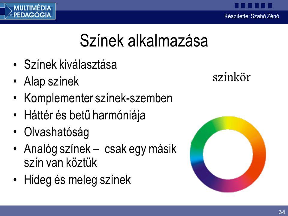 Készítette: Szabó Zénó 34 Színek alkalmazása Színek kiválasztása Alap színek Komplementer színek-szemben Háttér és betű harmóniája Olvashatóság Analóg