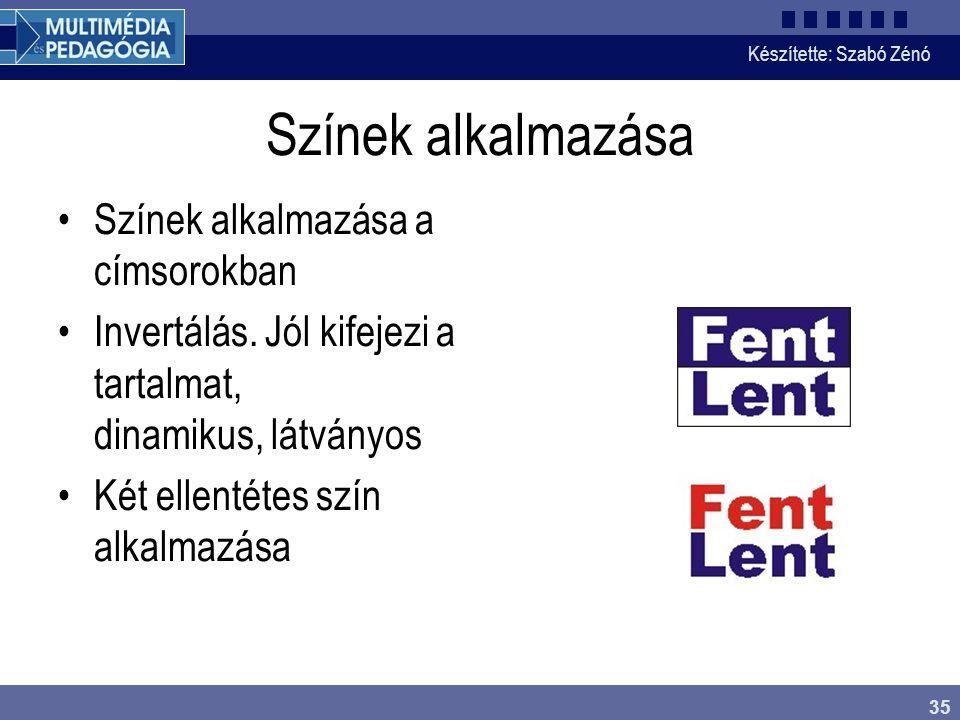 Készítette: Szabó Zénó 35 Színek alkalmazása Színek alkalmazása a címsorokban Invertálás. Jól kifejezi a tartalmat, dinamikus, látványos Két ellentéte