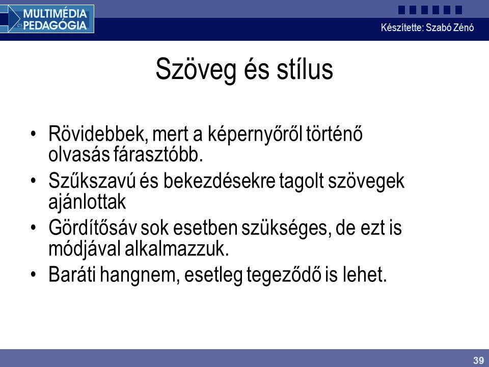 Készítette: Szabó Zénó 39 Szöveg és stílus Rövidebbek, mert a képernyőről történő olvasás fárasztóbb. Szűkszavú és bekezdésekre tagolt szövegek ajánlo