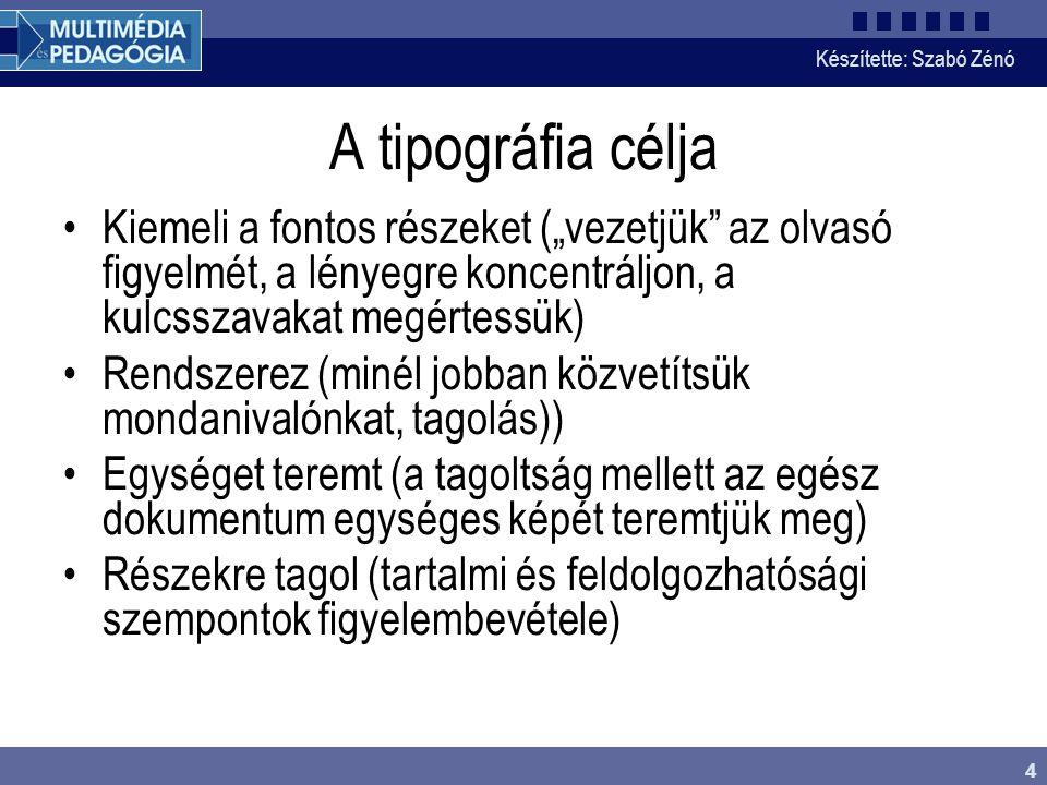 """Készítette: Szabó Zénó 4 A tipográfia célja Kiemeli a fontos részeket (""""vezetjük"""" az olvasó figyelmét, a lényegre koncentráljon, a kulcsszavakat megér"""