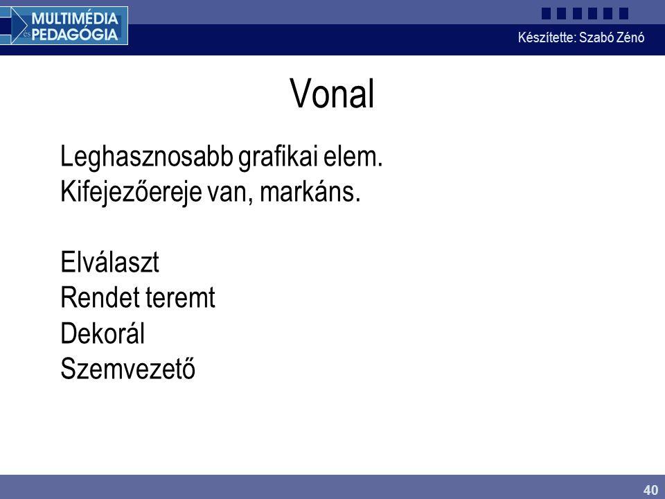 Készítette: Szabó Zénó 40 Vonal Leghasznosabb grafikai elem. Kifejezőereje van, markáns. Elválaszt Rendet teremt Dekorál Szemvezető
