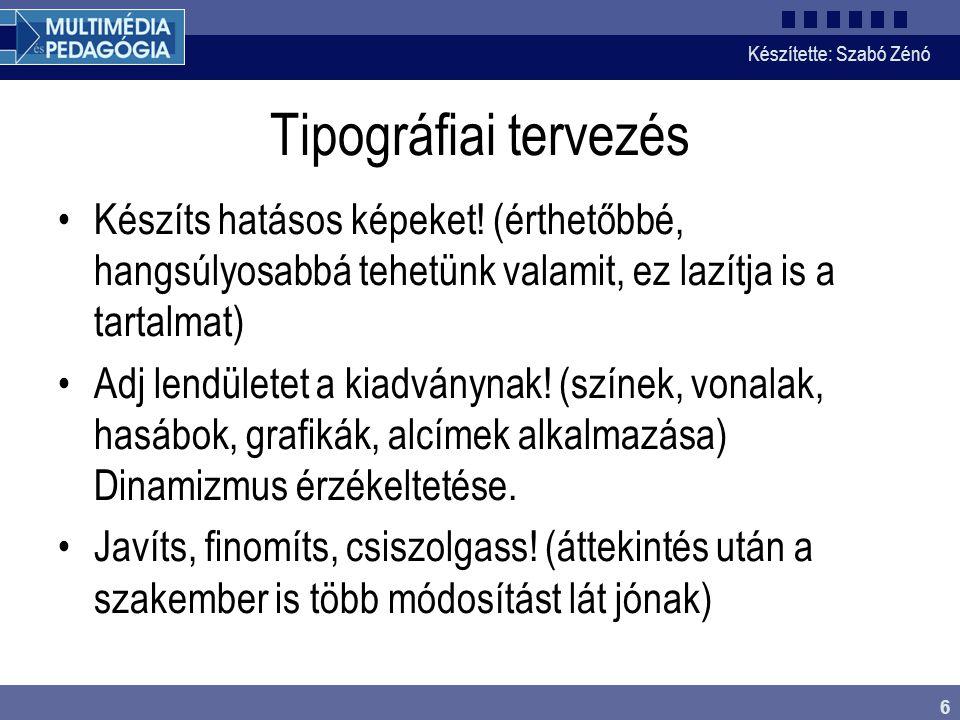 Készítette: Szabó Zénó 6 Tipográfiai tervezés Készíts hatásos képeket! (érthetőbbé, hangsúlyosabbá tehetünk valamit, ez lazítja is a tartalmat) Adj le