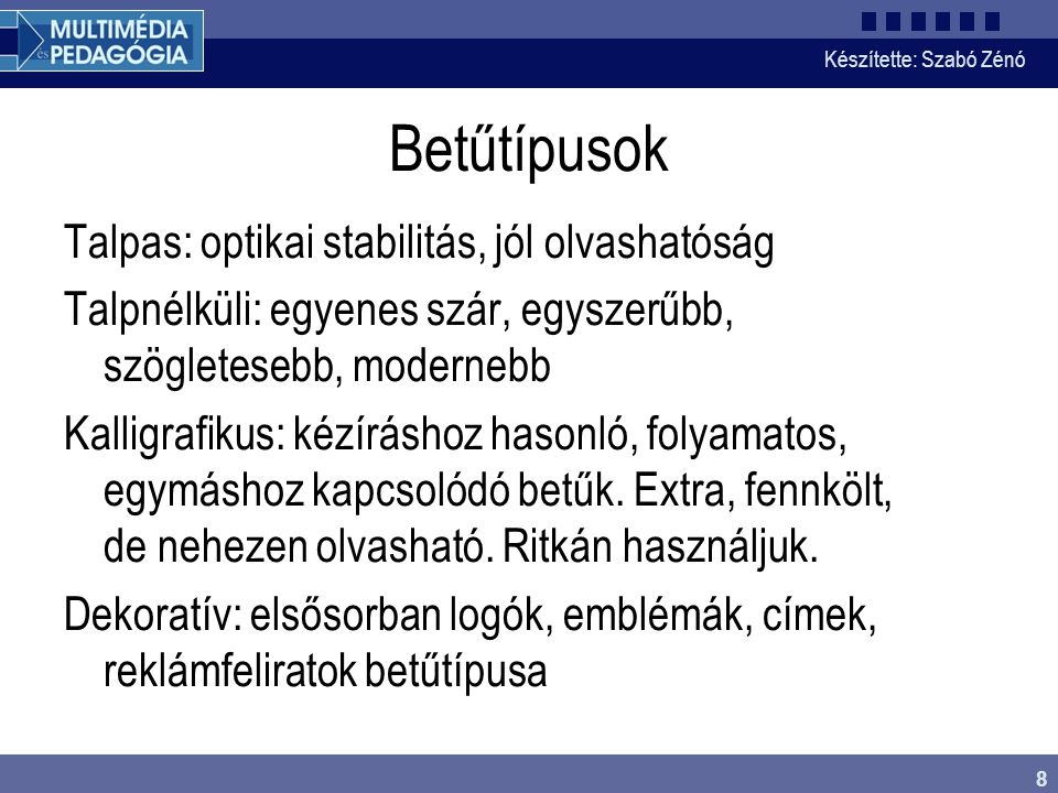 Készítette: Szabó Zénó 8 Betűtípusok Talpas: optikai stabilitás, jól olvashatóság Talpnélküli: egyenes szár, egyszerűbb, szögletesebb, modernebb Kalli