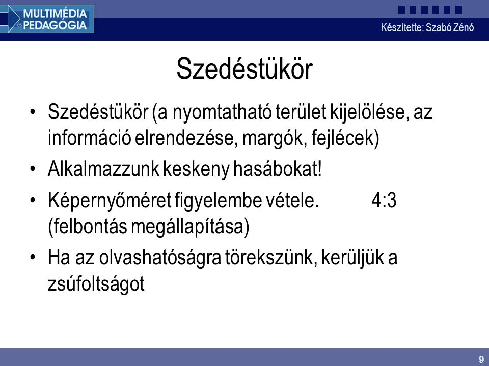 Készítette: Szabó Zénó 9 Szedéstükör Szedéstükör (a nyomtatható terület kijelölése, az információ elrendezése, margók, fejlécek) Alkalmazzunk keskeny