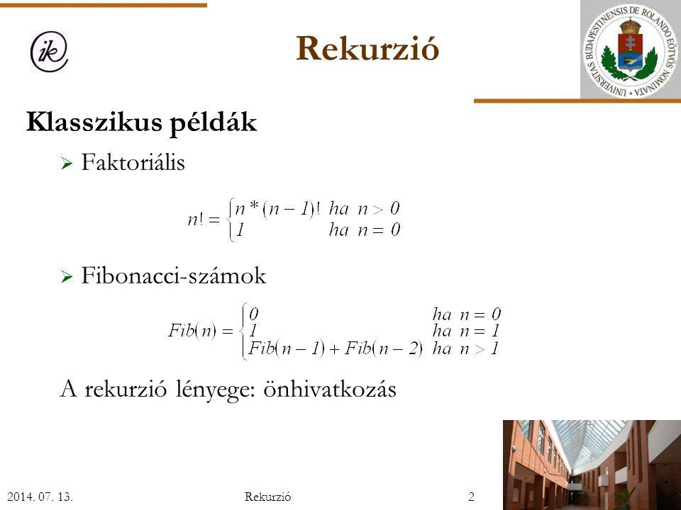 Rekurzió Klasszikus példák  Faktoriális  Fibonacci-számok A rekurzió lényege: önhivatkozás 2014.