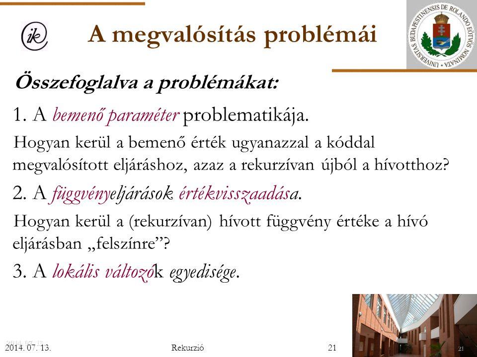21 2014.07. 13.2014. 07. 13.2014. 07. 13. A megvalósítás problémái Összefoglalva a problémákat: 1.
