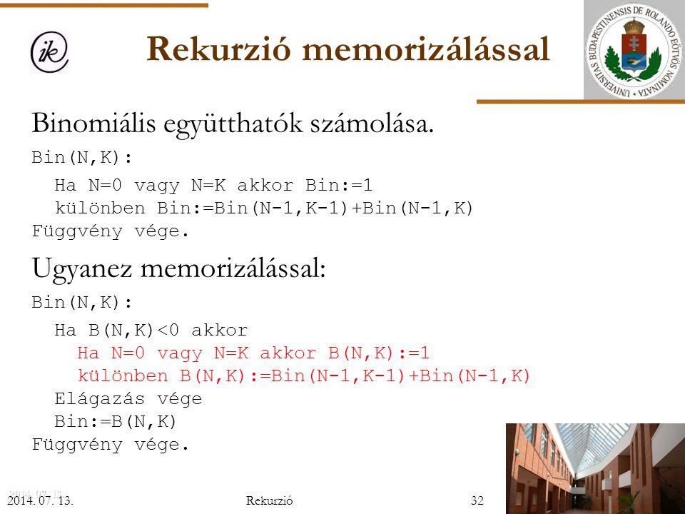 2014.07. 13.2014. 07. 13.2014. 07. 13. Rekurzió memorizálással Binomiális együtthatók számolása.