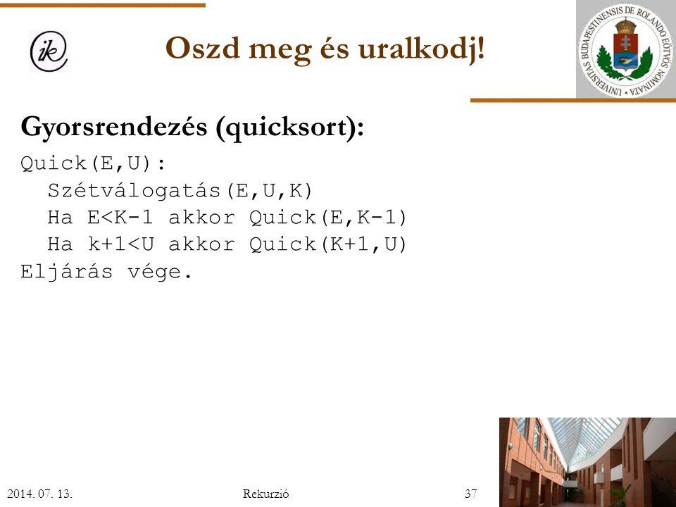 Gyorsrendezés (quicksort): Quick(E,U): Szétválogatás(E,U,K) Ha E<K-1 akkor Quick(E,K-1) Ha k+1<U akkor Quick(K+1,U) Eljárás vége.