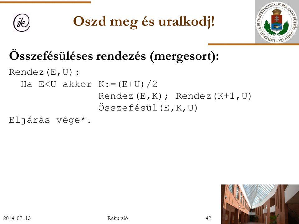 Összefésüléses rendezés (mergesort): Rendez(E,U): Ha E<U akkor K:=(E+U)/2 Rendez(E,K); Rendez(K+1,U) Összefésül(E,K,U) Eljárás vége*.