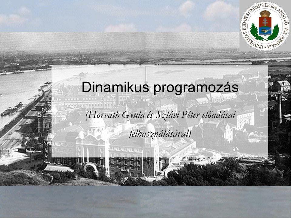 Dinamikus programozás (Horváth Gyula és Szlávi Péter előadásai felhasználásával)