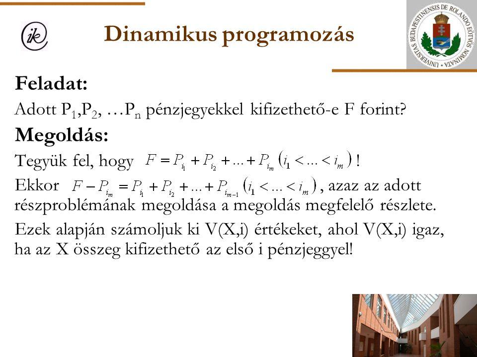 Dinamikus programozás Feladat: Adott P 1,P 2, …P n pénzjegyekkel kifizethető-e F forint? Megoldás: Tegyük fel, hogy ! Ekkor, azaz az adott részproblém