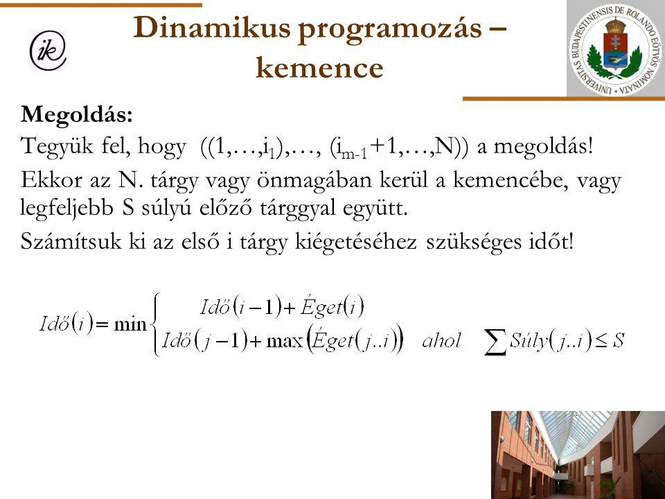 Dinamikus programozás – kemence Megoldás: Tegyük fel, hogy ((1,…,i 1 ),…, (i m-1 +1,…,N)) a megoldás! Ekkor az N. tárgy vagy önmagában kerül a kemencé