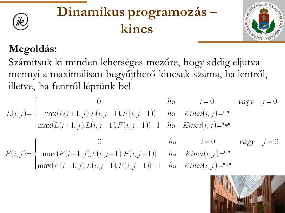 Dinamikus programozás – kincs Megoldás: Számítsuk ki minden lehetséges mezőre, hogy addig eljutva mennyi a maximálisan begyűjthető kincsek száma, ha l