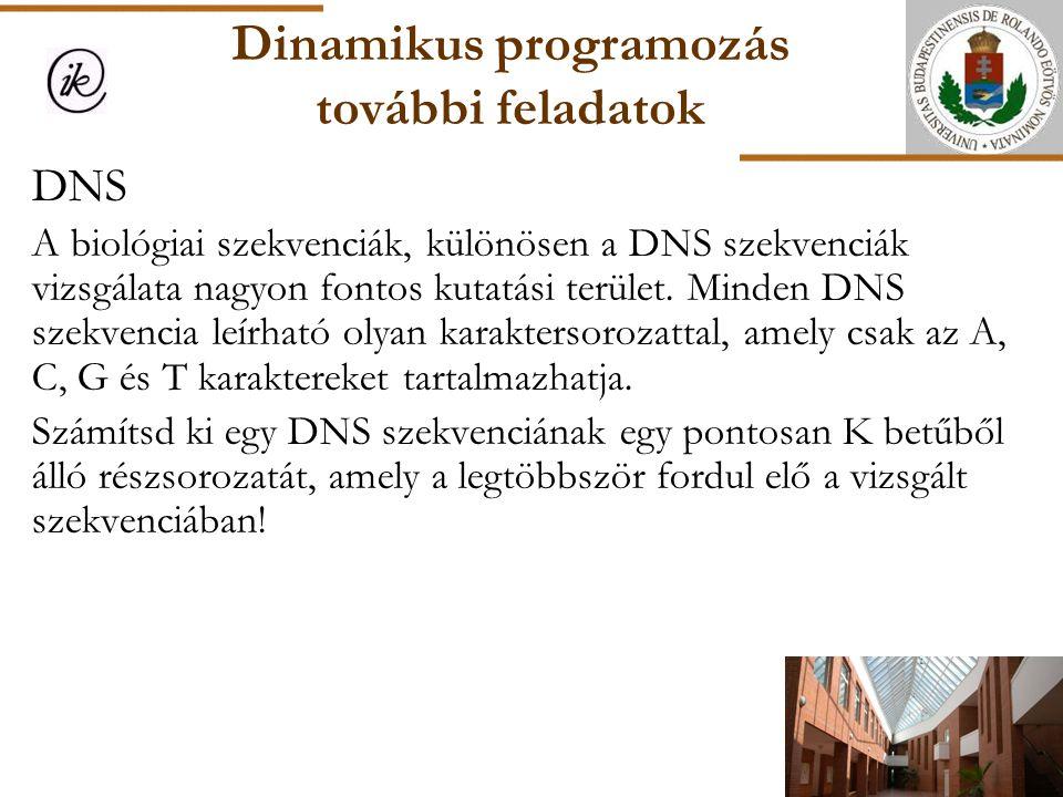 Dinamikus programozás további feladatok DNS A biológiai szekvenciák, különösen a DNS szekvenciák vizsgálata nagyon fontos kutatási terület. Minden DNS