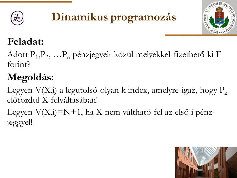 Dinamikus programozás Feladat: Adott P 1,P 2, …P n pénzjegyek közül melyekkel fizethető ki F forint? Megoldás: Legyen V(X,i) a legutolsó olyan k index