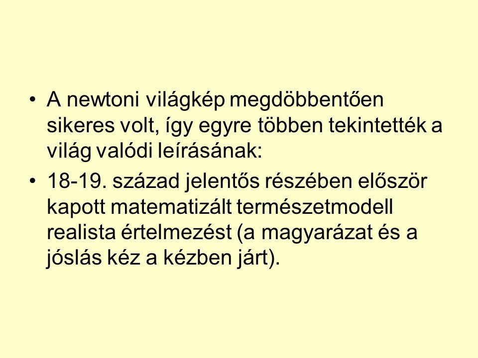 A newtoni világkép megdöbbentően sikeres volt, így egyre többen tekintették a világ valódi leírásának: 18-19.