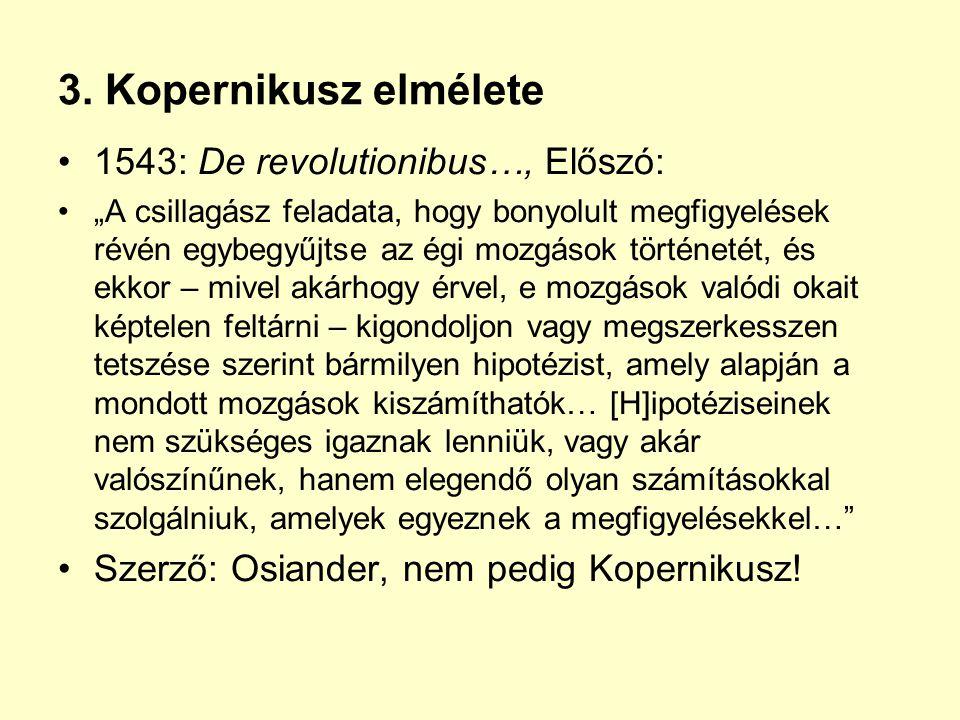 """3. Kopernikusz elmélete 1543: De revolutionibus…, Előszó: """"A csillagász feladata, hogy bonyolult megfigyelések révén egybegyűjtse az égi mozgások tört"""