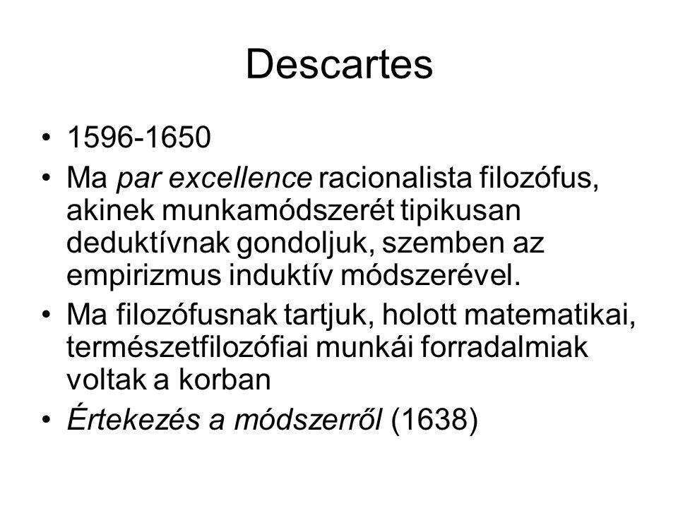 Descartes 1596-1650 Ma par excellence racionalista filozófus, akinek munkamódszerét tipikusan deduktívnak gondoljuk, szemben az empirizmus induktív mó