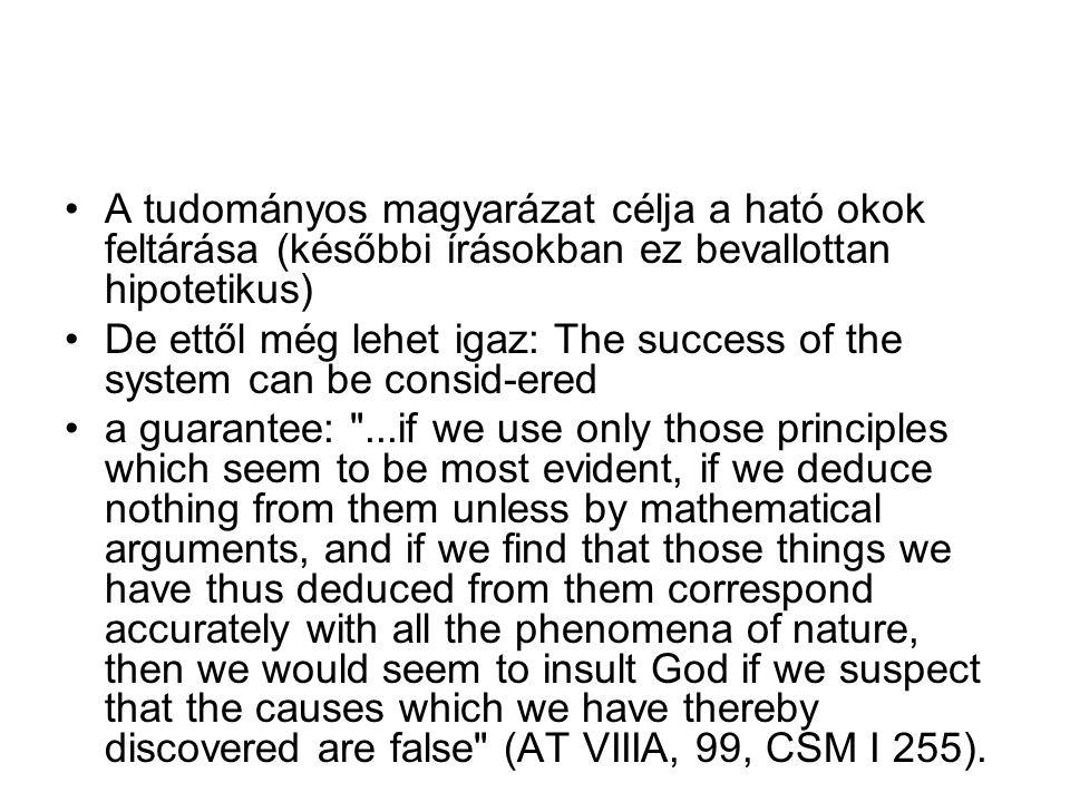 A tudományos magyarázat célja a ható okok feltárása (későbbi írásokban ez bevallottan hipotetikus) De ettől még lehet igaz: The success of the system