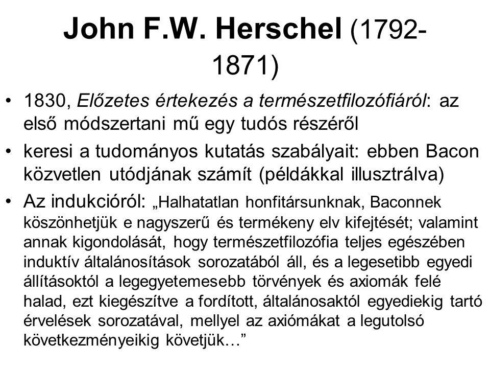 John F.W. Herschel (1792- 1871) 1830, Előzetes értekezés a természetfilozófiáról: az első módszertani mű egy tudós részéről keresi a tudományos kutatá
