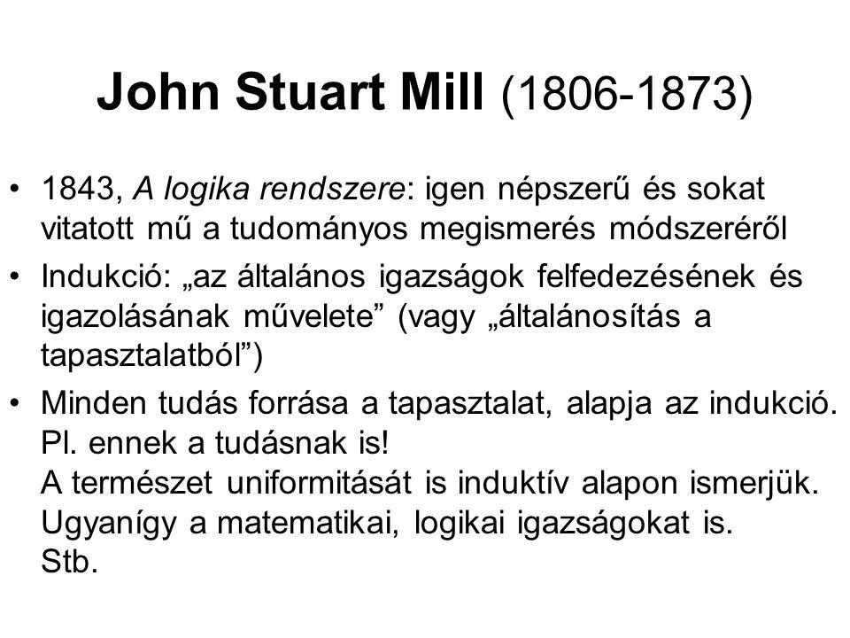 """John Stuart Mill (1806-1873) 1843, A logika rendszere: igen népszerű és sokat vitatott mű a tudományos megismerés módszeréről Indukció: """"az általános"""