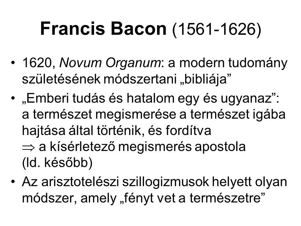 """Francis Bacon (1561-1626) 1620, Novum Organum: a modern tudomány születésének módszertani """"bibliája"""" """"Emberi tudás és hatalom egy és ugyanaz"""": a termé"""