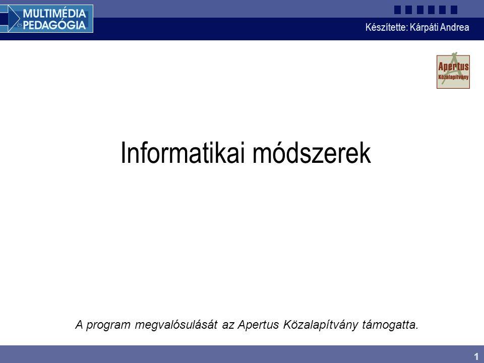 Készítette: Kárpáti Andrea 1 Informatikai módszerek A program megvalósulását az Apertus Közalapítvány támogatta.