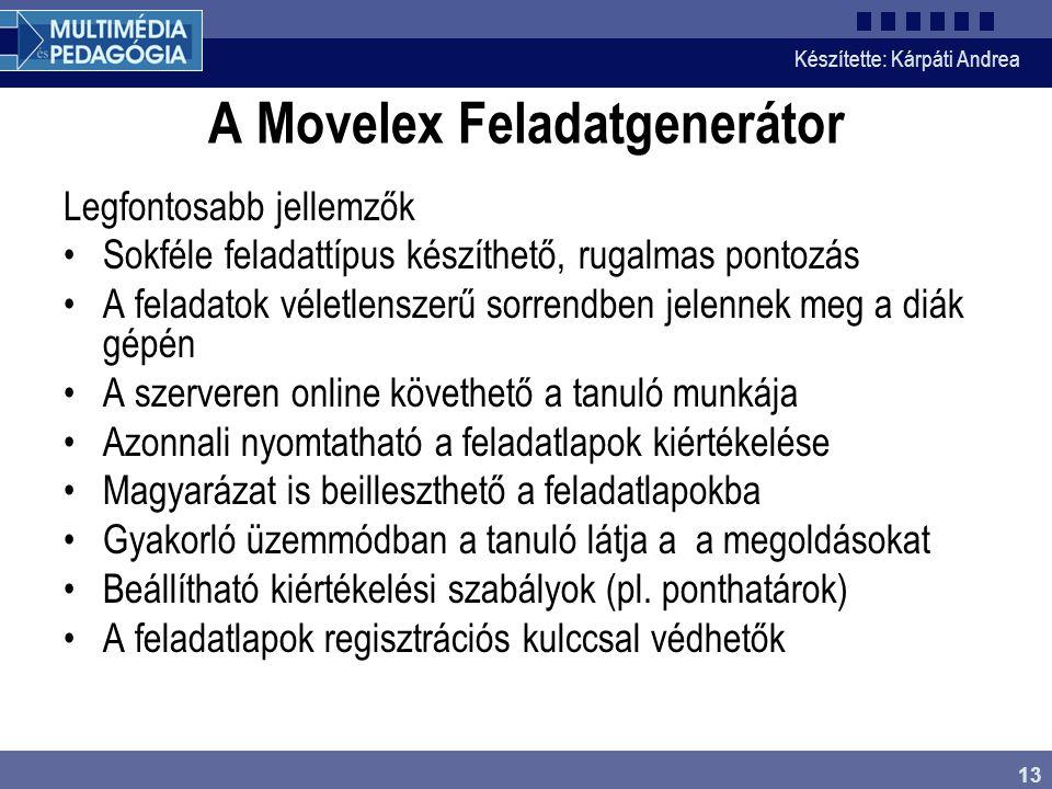 Készítette: Kárpáti Andrea 13 A Movelex Feladatgenerátor Legfontosabb jellemzők Sokféle feladattípus készíthető, rugalmas pontozás A feladatok véletle