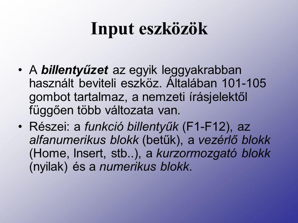 Input eszközök A billentyűzet az egyik leggyakrabban használt beviteli eszköz. Általában 101-105 gombot tartalmaz, a nemzeti írásjelektől függően több