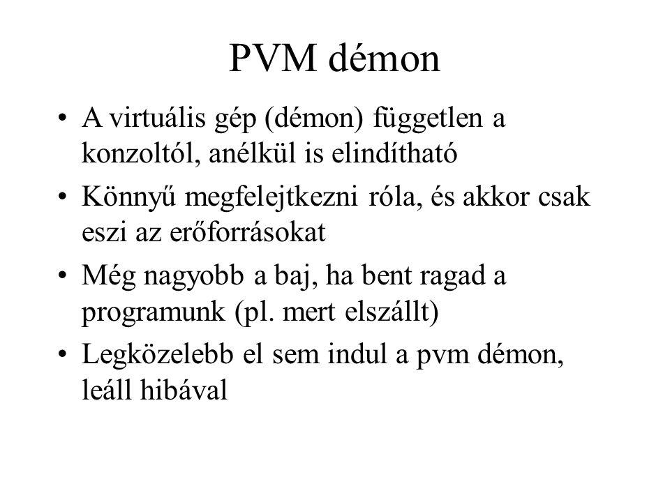 PVM démon A virtuális gép (démon) független a konzoltól, anélkül is elindítható Könnyű megfelejtkezni róla, és akkor csak eszi az erőforrásokat Még nagyobb a baj, ha bent ragad a programunk (pl.
