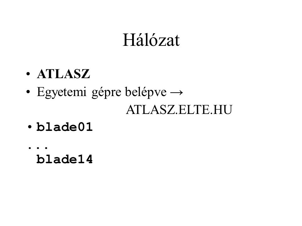 Hálózat ATLASZ Egyetemi gépre belépve → ATLASZ.ELTE.HU blade01... blade14