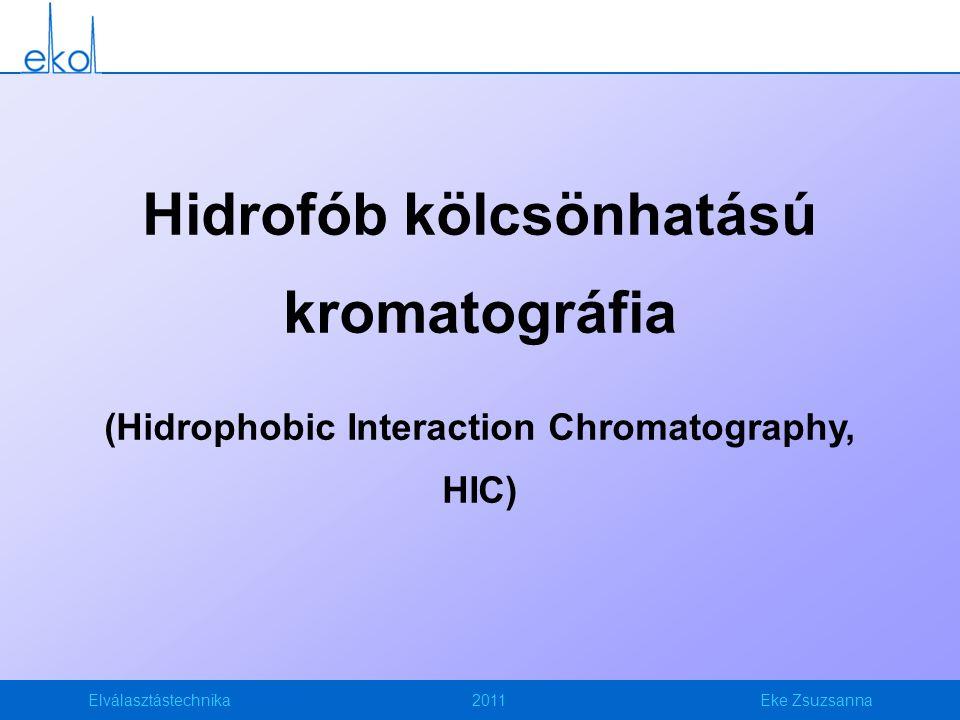Elválasztástechnika2011Eke Zsuzsanna Hidrofób kölcsönhatású kromatográfia (Hidrophobic Interaction Chromatography, HIC)