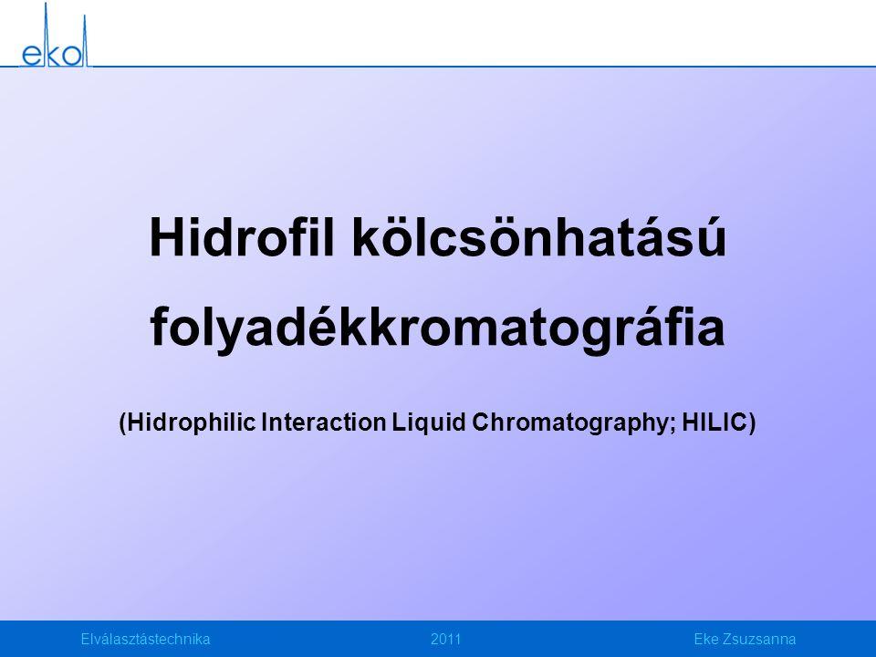 Elválasztástechnika2011Eke Zsuzsanna Hidrofil kölcsönhatású folyadékkromatográfia (Hidrophilic Interaction Liquid Chromatography; HILIC)