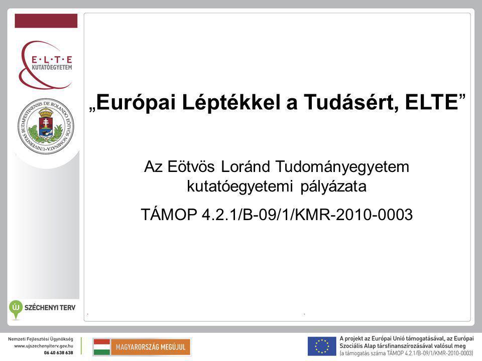 """""""Európai Léptékkel a Tudásért, ELTE Az Eötvös Loránd Tudományegyetem kutatóegyetemi pályázata TÁMOP 4.2.1/B-09/1/KMR-2010-0003"""
