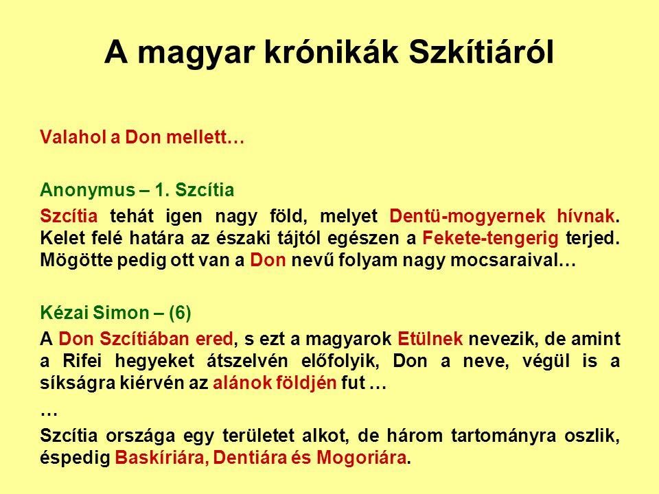 A magyar krónikák Szkítiáról Valahol a Don mellett… Anonymus – 1. Szcítia Szcítia tehát igen nagy föld, melyet Dentü-mogyernek hívnak. Kelet felé hatá