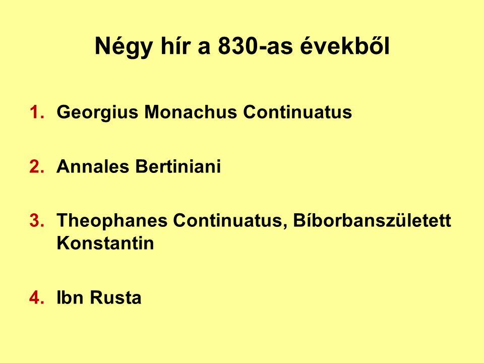 Négy hír a 830-as évekből 1.Georgius Monachus Continuatus 2.Annales Bertiniani 3.Theophanes Continuatus, Bíborbanszületett Konstantin 4.Ibn Rusta