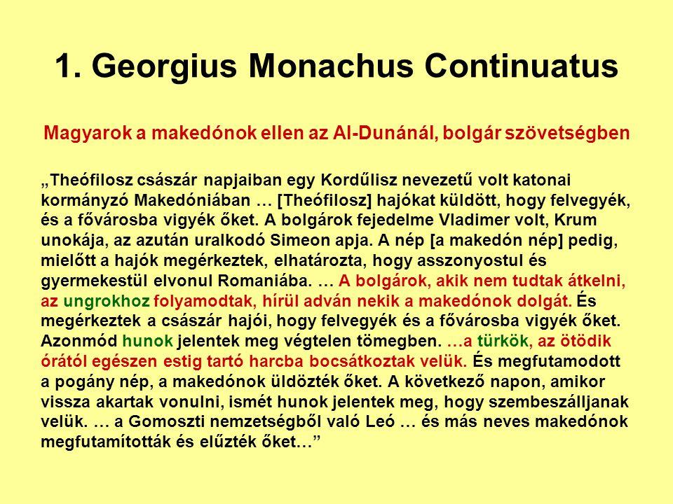 """1. Georgius Monachus Continuatus Magyarok a makedónok ellen az Al-Dunánál, bolgár szövetségben """"Theófilosz császár napjaiban egy Kordűlisz nevezetű vo"""