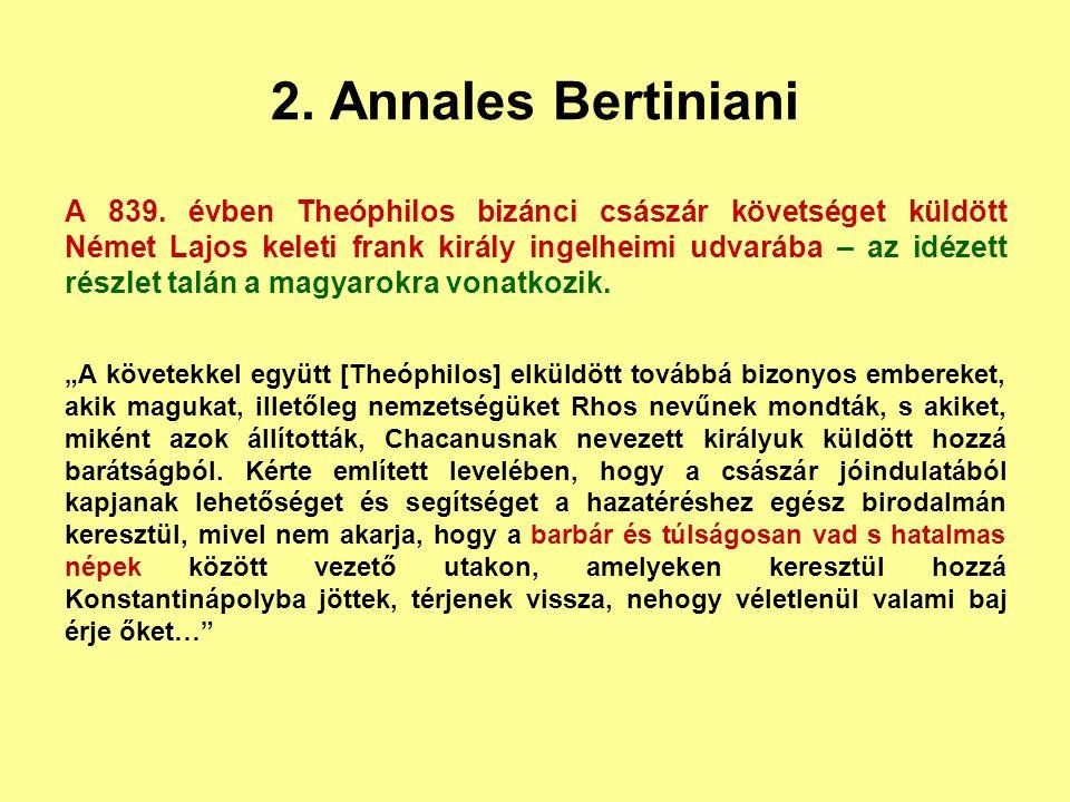2. Annales Bertiniani A 839. évben Theóphilos bizánci császár követséget küldött Német Lajos keleti frank király ingelheimi udvarába – az idézett rész