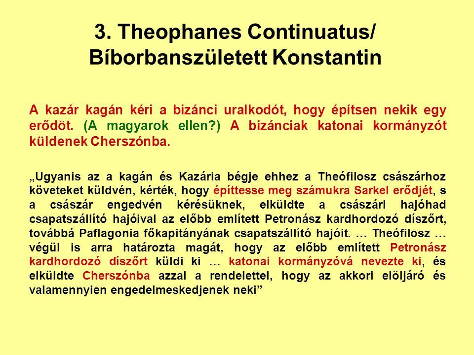 3. Theophanes Continuatus/ Bíborbanszületett Konstantin A kazár kagán kéri a bizánci uralkodót, hogy építsen nekik egy erődöt. (A magyarok ellen?) A b