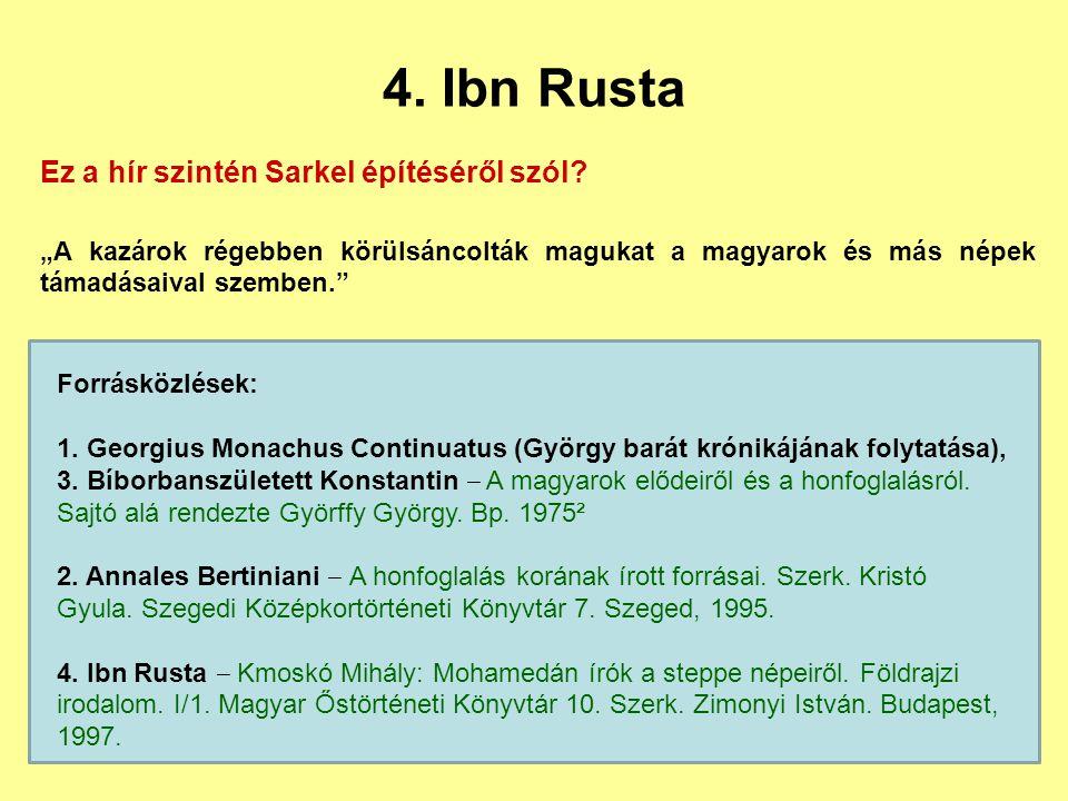 """4. Ibn Rusta Ez a hír szintén Sarkel építéséről szól? """"A kazárok régebben körülsáncolták magukat a magyarok és más népek támadásaival szemben."""" Forrás"""