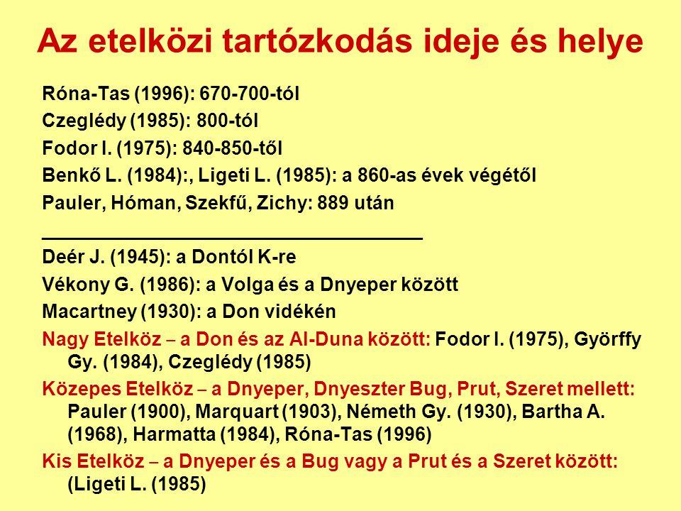 Az etelközi tartózkodás ideje és helye Róna-Tas (1996): 670-700-tól Czeglédy (1985): 800-tól Fodor I. (1975): 840-850-től Benkő L. (1984):, Ligeti L.