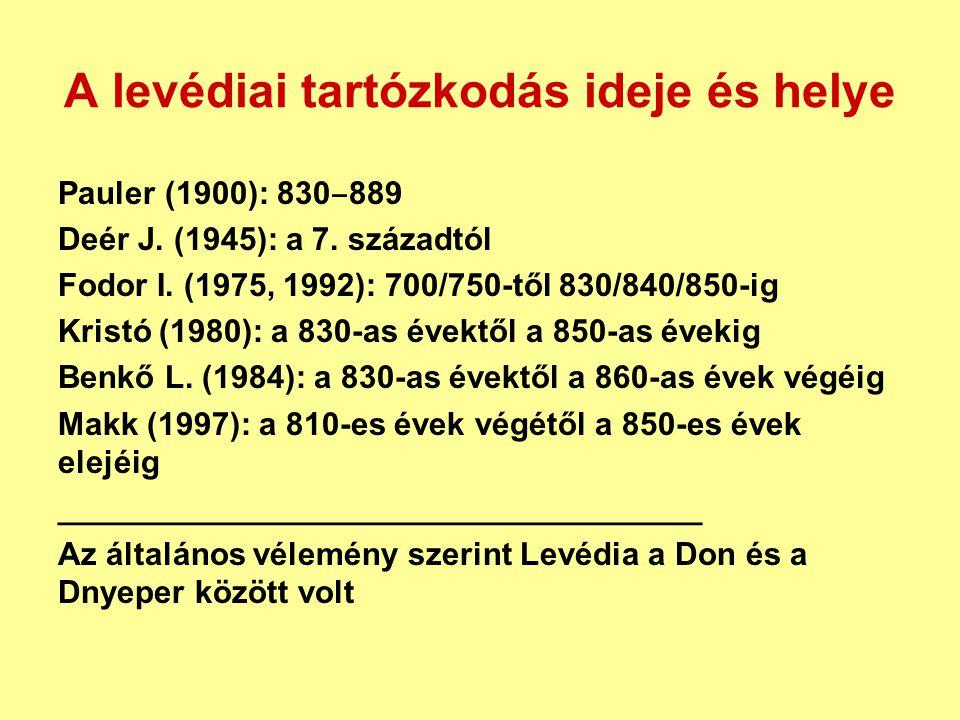 A levédiai tartózkodás ideje és helye Pauler (1900): 830 ‒ 889 Deér J. (1945): a 7. századtól Fodor I. (1975, 1992): 700/750-től 830/840/850-ig Kristó