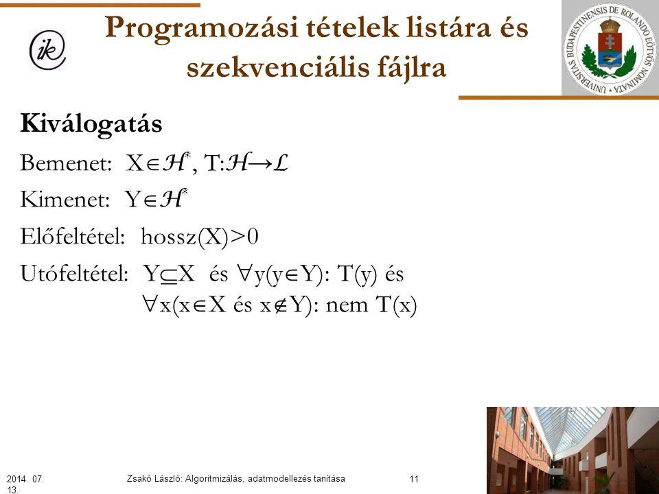Programozási tételek listára és szekvenciális fájlra Kiválogatás Bemenet: X  H *, T: H → L Kimenet: Y  H * Előfeltétel: hossz(X)>0 Utófeltétel: Y  X és  y(y  Y): T(y) és  x(x  X és x  Y): nem T(x) 2014.